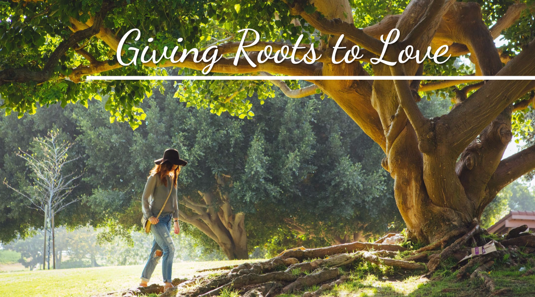GIVING ROOTS TO LOVE